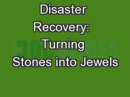 Disaster Recovery:  Turning Stones into Jewels