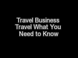 Travel Business Travel What You Need to Know PowerPoint Presentation, PPT - DocSlides