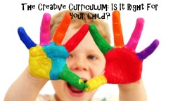The Creative Curriculum: Is It Right For Your Child?