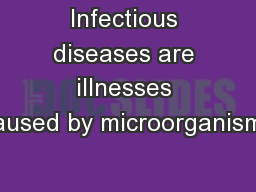 Infectious diseases are illnesses caused by microorganisms