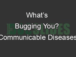 What's Bugging You? Communicable Diseases