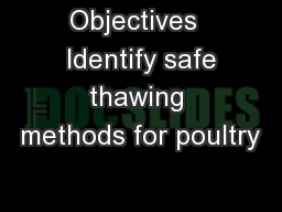 Objectives  Identify safe thawing methods for poultry