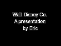 Walt Disney Co. A presentation by Eric