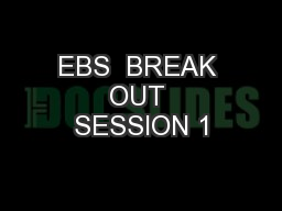 EBS  BREAK OUT SESSION 1