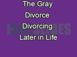 The Gray Divorce Divorcing Later in Life