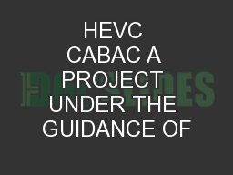 HEVC CABAC A PROJECT UNDER THE GUIDANCE OF