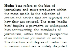 Media bias  refers to the bias of journalists and news producers within the mass media in the selec