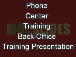 Phone Center Training Back-Office Training Presentation