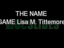 THE NAME GAME Lisa M. Tittemore,