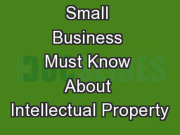 What Every Small Business Must Know About Intellectual Property PowerPoint PPT Presentation