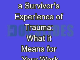 Understanding a Survivor's Experience of Trauma: What it Means for Your Work