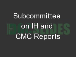 Subcommittee on IH and CMC Reports