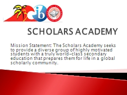 SCHOLARS ACADEMY  Mission Statement: The Scholars Academy seeks to provide a diverse group of highl