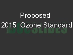 Proposed 2015  Ozone Standard PowerPoint Presentation, PPT - DocSlides