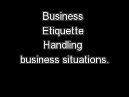 Business Etiquette Handling business situations.