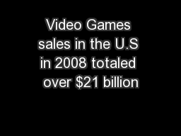 Video Games sales in the U.S in 2008 totaled over $21 billion