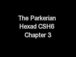 The Parkerian Hexad CSH6 Chapter 3