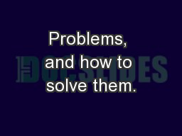 Problems, and how to solve them.