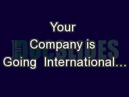 Your Company is Going  International…
