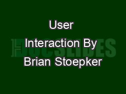 User Interaction By Brian Stoepker