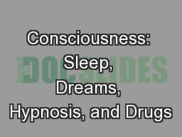 Consciousness: Sleep, Dreams, Hypnosis, and Drugs