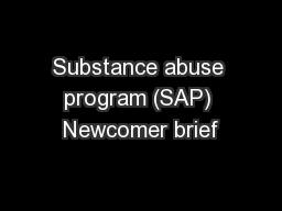 Substance abuse program (SAP) Newcomer brief
