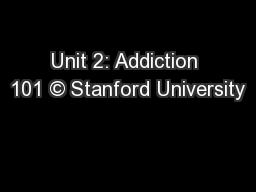Unit 2: Addiction 101 © Stanford University PowerPoint Presentation, PPT - DocSlides