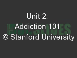 Unit 2: Addiction 101 © Stanford University