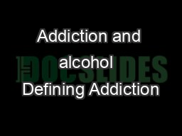 Addiction and alcohol  Defining Addiction
