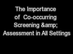 The Importance of  Co-occurring Screening & Assessment in All Settings