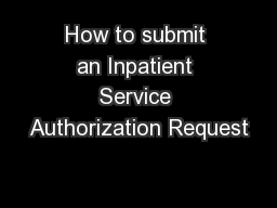 How to submit an Inpatient Service Authorization Request