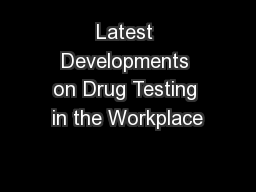 Latest Developments on Drug Testing in the Workplace