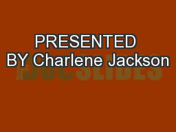 PRESENTED BY Charlene Jackson