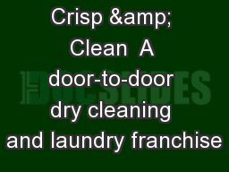 Crisp & Clean  A door-to-door dry cleaning and laundry franchise