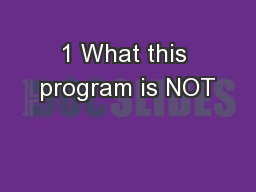 1 What this program is NOT
