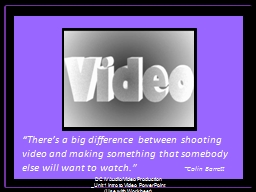 """There's a big difference between shooting video and making something that somebody else will w"