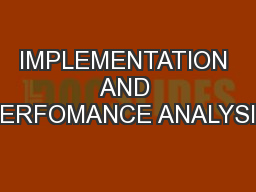 IMPLEMENTATION AND PERFOMANCE ANALYSIS