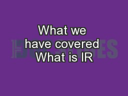What we have covered What is IR