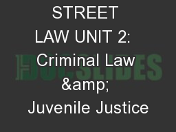 STREET LAW UNIT 2:  Criminal Law & Juvenile Justice