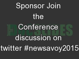 Conference Sponsor Join the Conference discussion on twitter #newsavoy2015 PowerPoint PPT Presentation