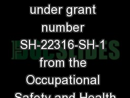 This material was produced under grant number SH-22316-SH-1 from the Occupational Safety and Health
