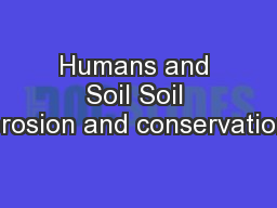 Humans and Soil Soil erosion and conservation