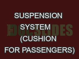 SUSPENSION  SYSTEM     (CUSHION FOR PASSENGERS)