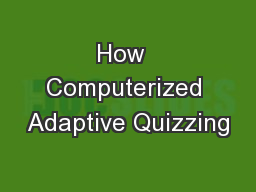 How  Computerized Adaptive Quizzing