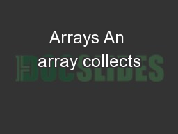 Arrays An array collects