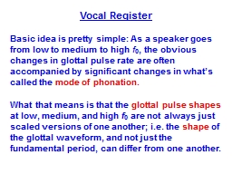 Vocal Register Basic idea is pretty simple: As a speaker goes from low to medium to high