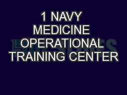 1 NAVY MEDICINE OPERATIONAL TRAINING CENTER