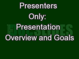 Presenters Only:  Presentation Overview and Goals
