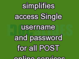 PASS  simplifies access Single username and password for all POST online services