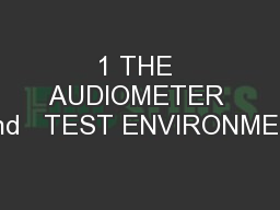 1 THE AUDIOMETER  and   TEST ENVIRONMENT